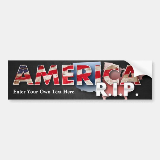 America: R.I.P. Bumper Sticker - enter your text!