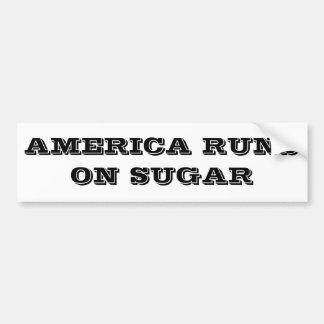 AMERICA RUNS ON SUGAR BUMPA STICKA BUMPER STICKER