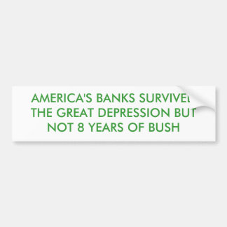 AMERICA S BANKS SURVIVED THE DEPRESSION BUT NOT BUMPER STICKER