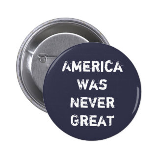 America Was Never Great 6 Cm Round Badge
