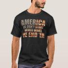 America - We End World Wars! T-Shirt