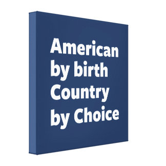 American by Birth, Country by Choice Canvas Print