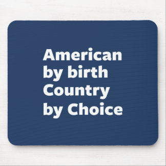 American by Birth, Country by Choice Mouse Mat
