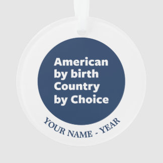 American by Birth, Country by Choice Ornament