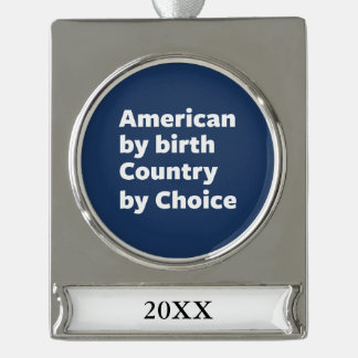 American by Birth, Country by Choice Silver Plated Banner Ornament