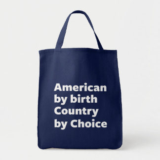 American by Birth, Country by Choice Tote Bag
