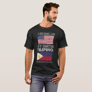 American by Birth Filipino by Grace of God T-Shirt