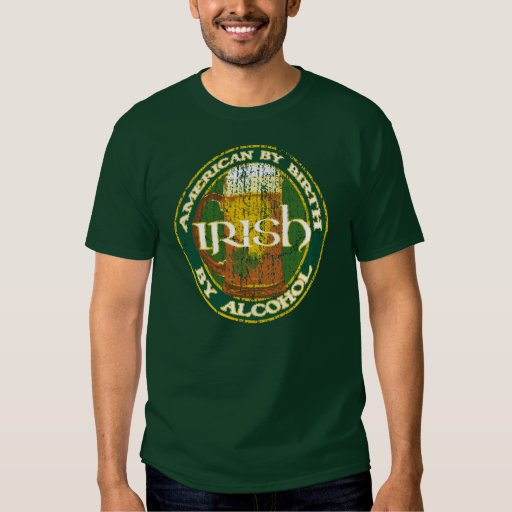 American By Birth, Irish By Alcohol Shirts