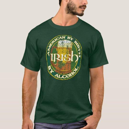 American By Birth, Irish By Alcohol T-Shirt