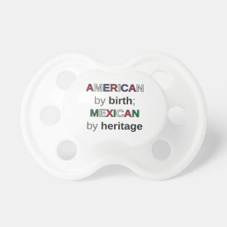 AMERICAN by birth; MEXICAN by heritage Pacifiers