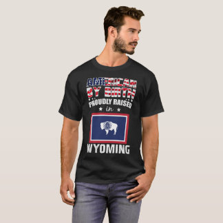 American by Birth Proudly Raised in Wyoming Flag T-Shirt