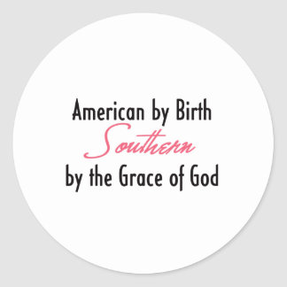 American by Birth, Southern by the Grace of God Classic Round Sticker