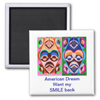 American Dream - Want my  SMILE back Square Magnet
