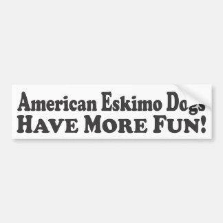 American Eskimo Dogs Have More Fun! - Bumper Stick Bumper Sticker