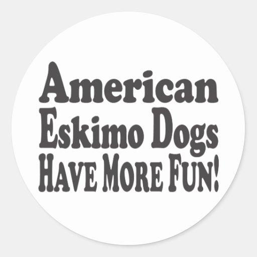 American Eskimo Dogs Have More Fun! Round Sticker