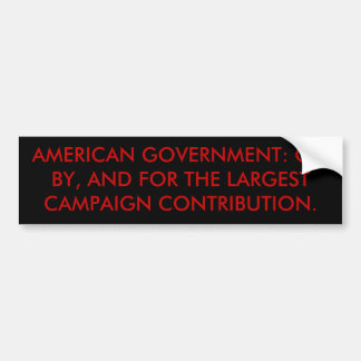 AMERICAN GOVERNMENT: OF, BY, AND FOR THE LARGES... BUMPER STICKERS
