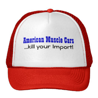 American Muscle Cars, ...kill your Import! Trucker Hat