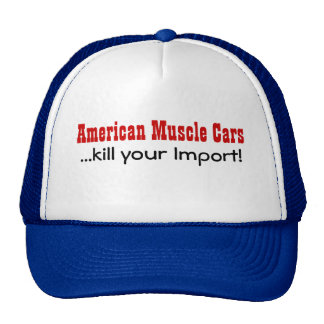 American Muscle Cars, ...kill your Import! Cap