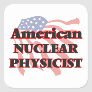 American Nuclear Physicist Square Sticker