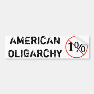 American Oligarchy: NO to the 1% Bumper Sticker