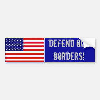 AmericanFlag, DEFEND OUR BORDERS! Bumper Sticker