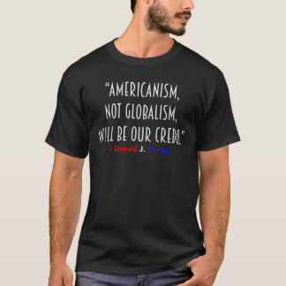 Americanism Not Globalism Donald Trump Quote Shirt