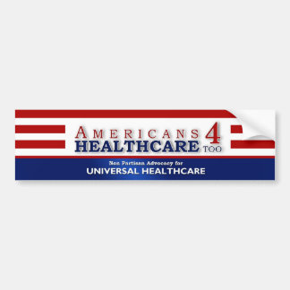 Americans 4 Healthcare Too - Bumper sticker