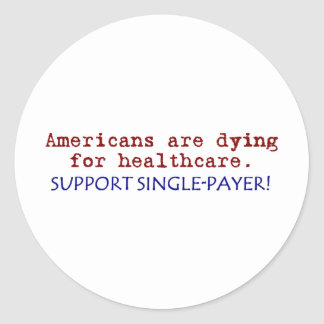 Americans are Dying for Healthcare! Round Sticker