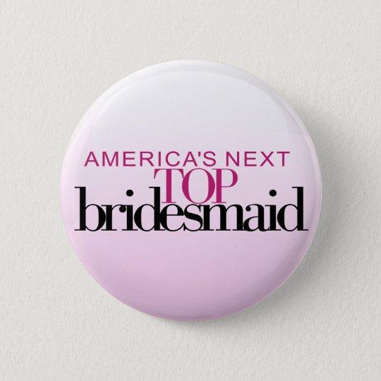 America's Next Top Bridesmaid 6 Cm Round Badge