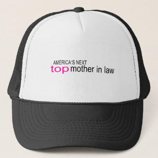 Americas Next Top Mother In Law Trucker Hat