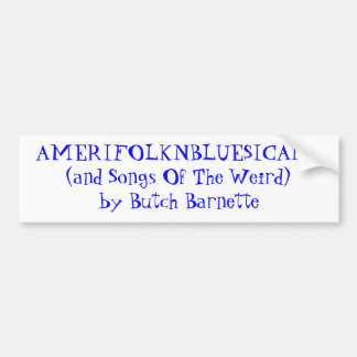 AMERIFOLKNBLUESICANA(and Songs Of The Weird)by ... Bumper Sticker