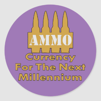 Ammo Currency For The Next Millennium Round Sticker