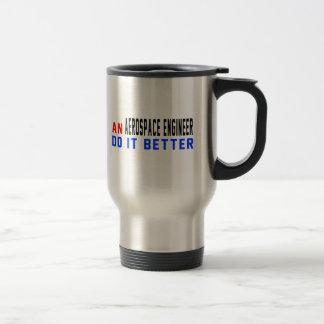 An Aerospace engineer Do it better Stainless Steel Travel Mug
