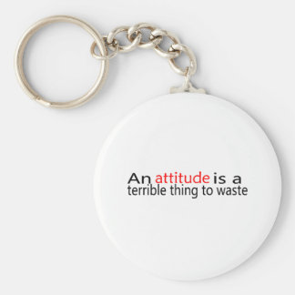 An Attitude Is A Terrible Thing To Waste Basic Round Button Key Ring