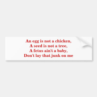 An egg is not a chicken,  A seed is not a tree, Bumper Sticker