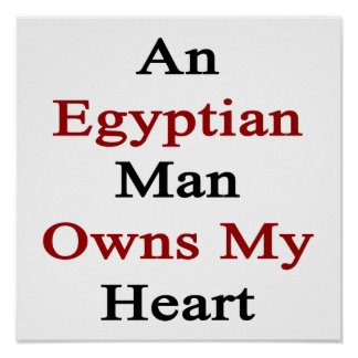 An Egyptian Man Owns My Heart Posters