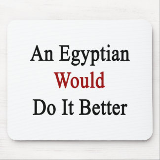 An Egyptian Would Do It Better Mouse Pad