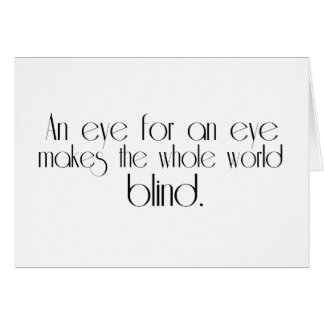 An Eye For An Eye Makes The Whole World Blind Greeting Card