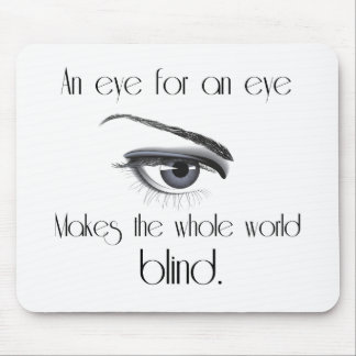 An Eye For An Eye Makes The Whole World Blind Mouse Pad