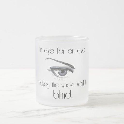 An Eye For An Eye Makes The Whole World Blind Coffee Mug