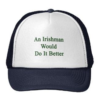 An Irishman Would Do It Better Trucker Hats