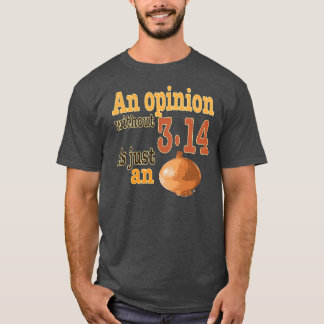 An opinion without 3.14 is just an onion T-Shirt