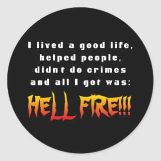 And all I got was: Hell Fire! Classic Round Sticker