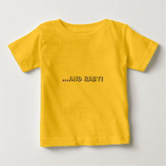 ...and Baby! Baby T-Shirt