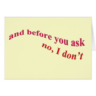 And Before You Ask - No I Don t Greeting Card