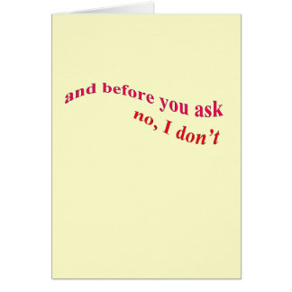 And Before You Ask - No I Don't Greeting Card