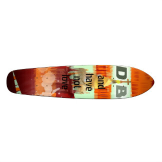 and have not love custom skateboard