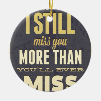 And I Still Miss You More Than You Miss Miss Me Round Ceramic Decoration