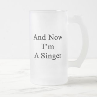 And Now I'm A Singer Beer Mugs