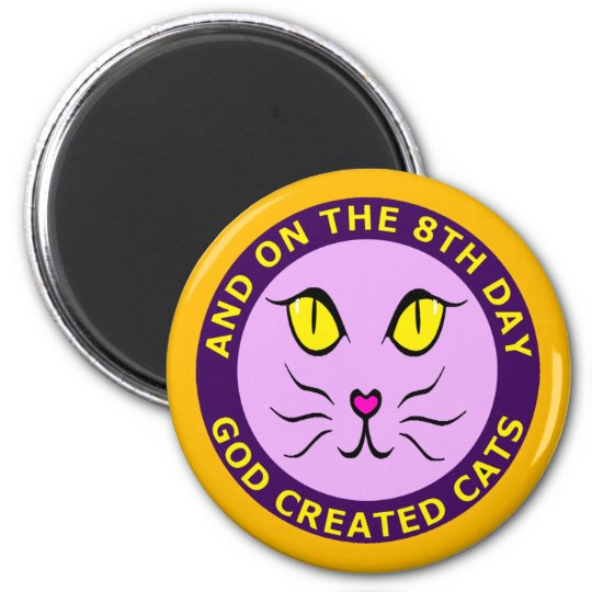 AND ON THE 8TH DAY GOD CREATED CATS 6 CM ROUND MAGNET